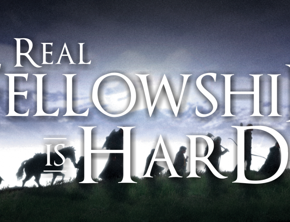 Real Fellowship is Hard…. and That's OK
